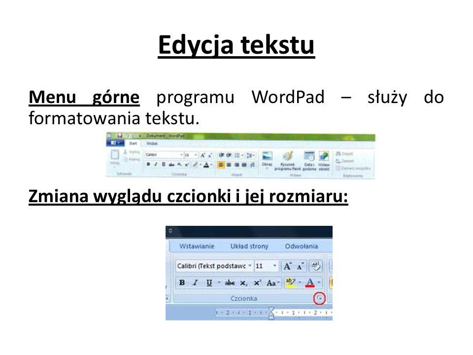 Edycja tekstu Menu górne programu WordPad – służy do formatowania tekstu. Zmiana wyglądu czcionki i jej rozmiaru: