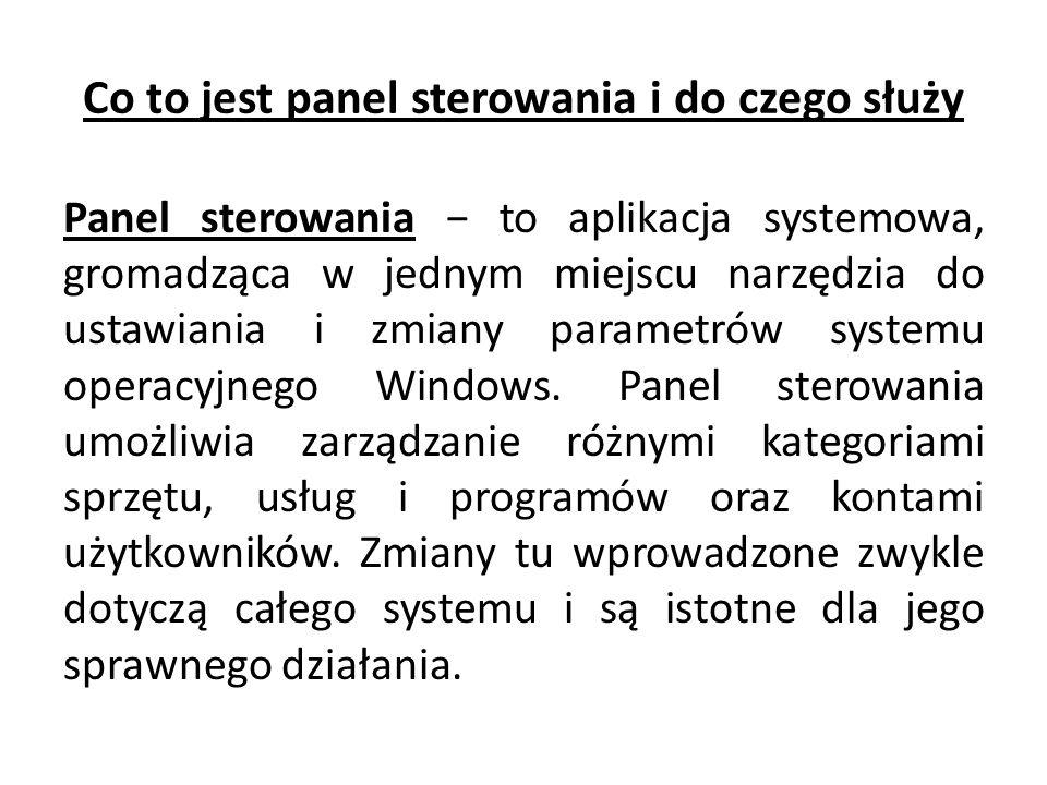 Co to jest panel sterowania i do czego służy Panel sterowania − to aplikacja systemowa, gromadząca w jednym miejscu narzędzia do ustawiania i zmiany parametrów systemu operacyjnego Windows.