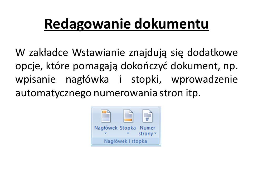 Redagowanie dokumentu W zakładce Wstawianie znajdują się dodatkowe opcje, które pomagają dokończyć dokument, np. wpisanie nagłówka i stopki, wprowadze