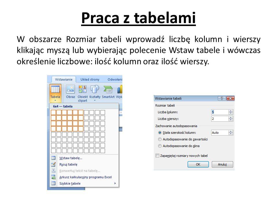 Praca z tabelami W obszarze Rozmiar tabeli wprowadź liczbę kolumn i wierszy klikając myszą lub wybierając polecenie Wstaw tabele i wówczas określenie liczbowe: ilość kolumn oraz ilość wierszy.