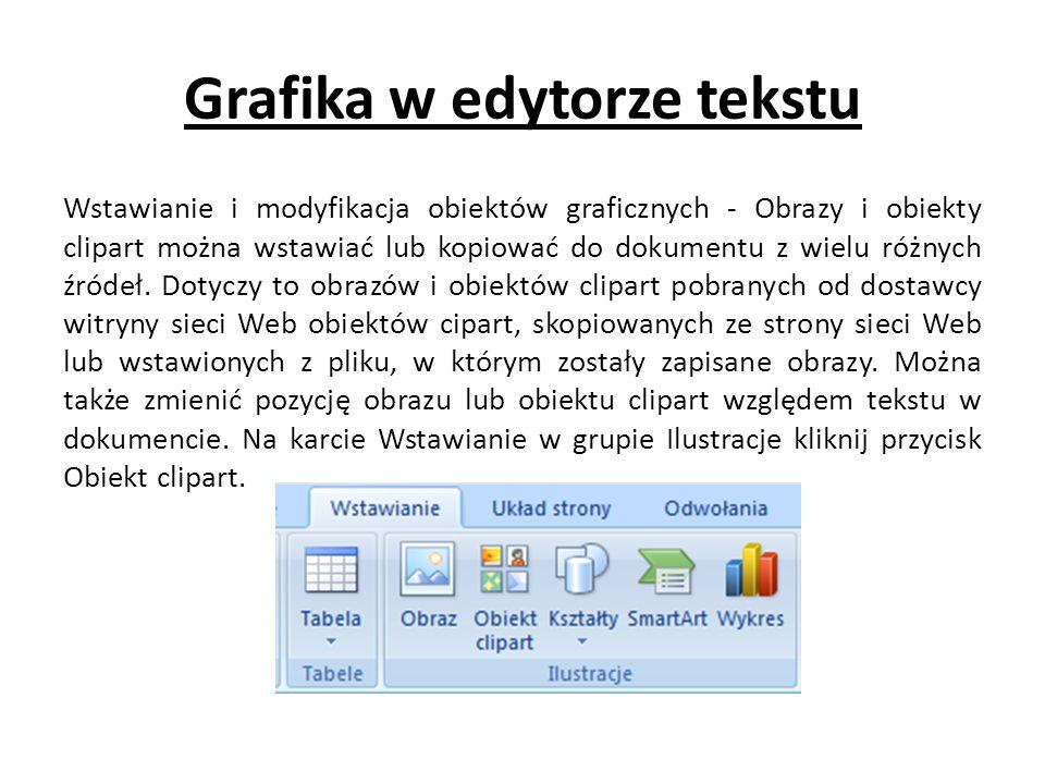 Grafika w edytorze tekstu Wstawianie i modyfikacja obiektów graficznych - Obrazy i obiekty clipart można wstawiać lub kopiować do dokumentu z wielu ró