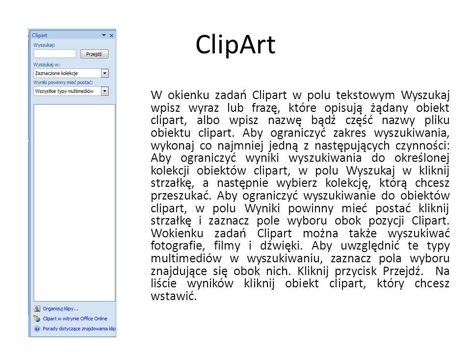 ClipArt W okienku zadań Clipart w polu tekstowym Wyszukaj wpisz wyraz lub frazę, które opisują żądany obiekt clipart, albo wpisz nazwę bądź część nazwy pliku obiektu clipart.