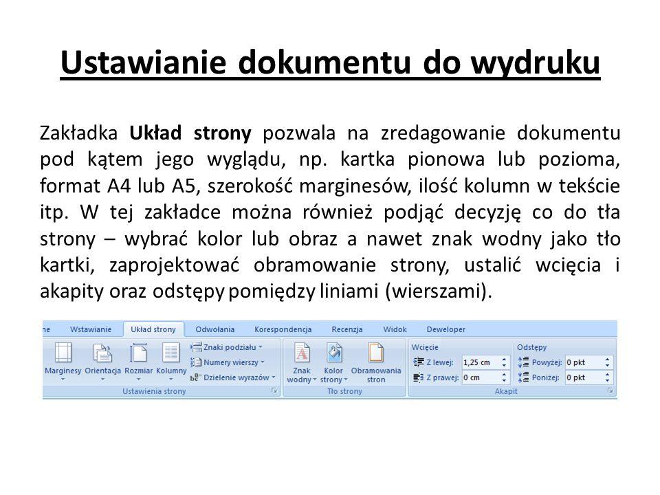 Ustawianie dokumentu do wydruku Zakładka Układ strony pozwala na zredagowanie dokumentu pod kątem jego wyglądu, np. kartka pionowa lub pozioma, format