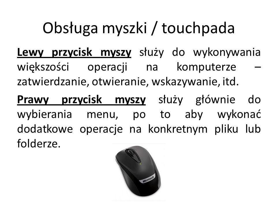 Obsługa myszki / touchpada Lewy przycisk myszy służy do wykonywania większości operacji na komputerze – zatwierdzanie, otwieranie, wskazywanie, itd. P
