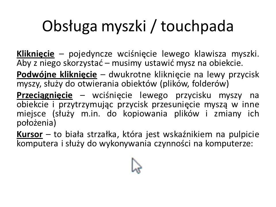 Obsługa myszki / touchpada Kliknięcie – pojedyncze wciśnięcie lewego klawisza myszki. Aby z niego skorzystać – musimy ustawić mysz na obiekcie. Podwój