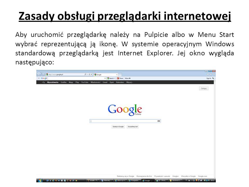 Zasady obsługi przeglądarki internetowej Aby uruchomić przeglądarkę należy na Pulpicie albo w Menu Start wybrać reprezentującą ją ikonę. W systemie op