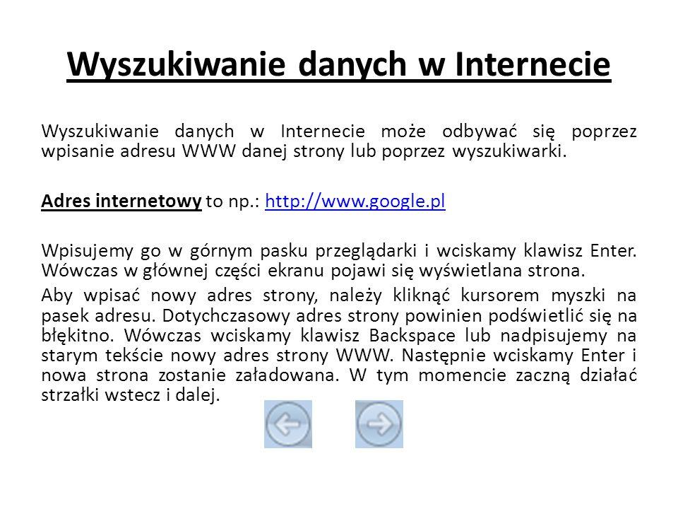 Wyszukiwanie danych w Internecie Wyszukiwanie danych w Internecie może odbywać się poprzez wpisanie adresu WWW danej strony lub poprzez wyszukiwarki.