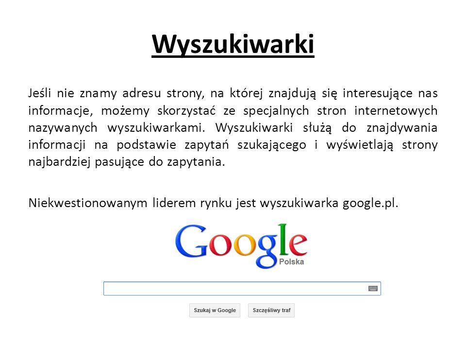 Wyszukiwarki Jeśli nie znamy adresu strony, na której znajdują się interesujące nas informacje, możemy skorzystać ze specjalnych stron internetowych n