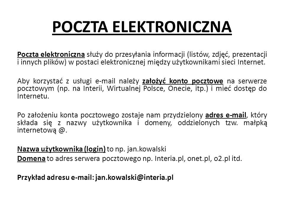 POCZTA ELEKTRONICZNA Poczta elektroniczna służy do przesyłania informacji (listów, zdjęć, prezentacji i innych plików) w postaci elektronicznej między użytkownikami sieci Internet.