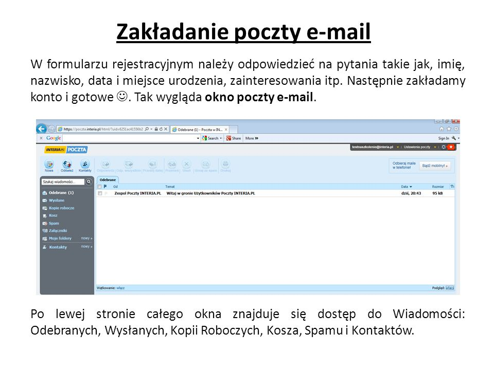 Zakładanie poczty e-mail W formularzu rejestracyjnym należy odpowiedzieć na pytania takie jak, imię, nazwisko, data i miejsce urodzenia, zainteresowania itp.