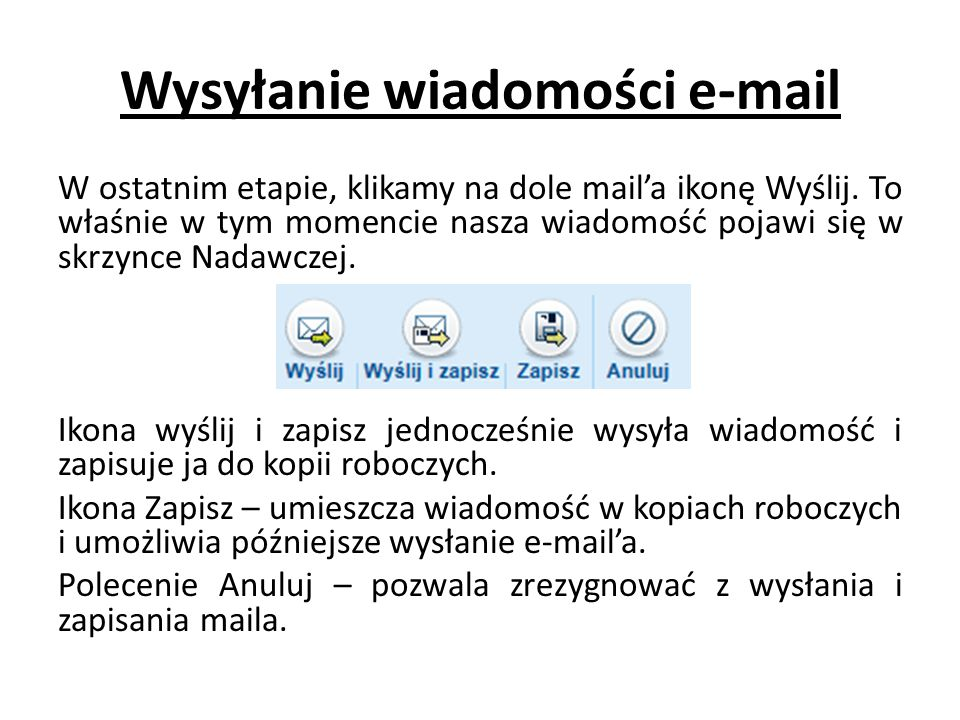 Wysyłanie wiadomości e-mail W ostatnim etapie, klikamy na dole mail'a ikonę Wyślij. To właśnie w tym momencie nasza wiadomość pojawi się w skrzynce Na
