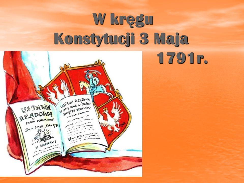 W kr ę gu Konstytucji 3 Maja 1791r. W kr ę gu Konstytucji 3 Maja 1791r.