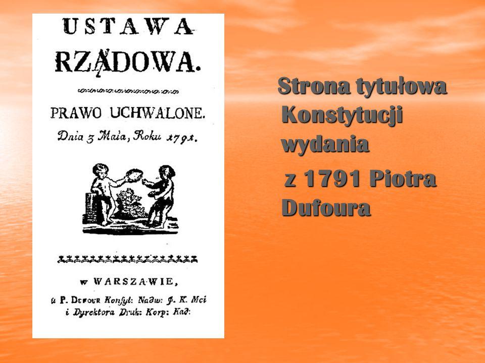 Strona tytu ł owa Konstytucji wydania Strona tytu ł owa Konstytucji wydania z 1791 Piotra Dufoura z 1791 Piotra Dufoura