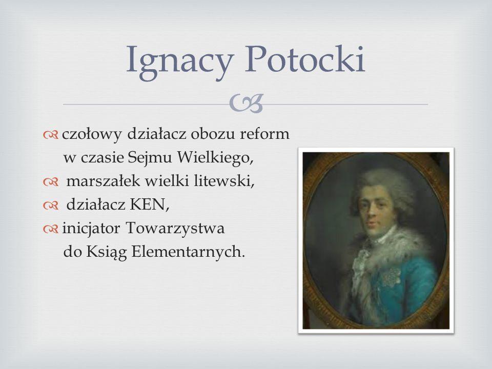   czołowy ideolog polskiego oświecenia,  ksiądz, pisarz i publicysta,  rektor i reformator Akademii Krakowskiej,  działacz KEN i Towarzystwa do K