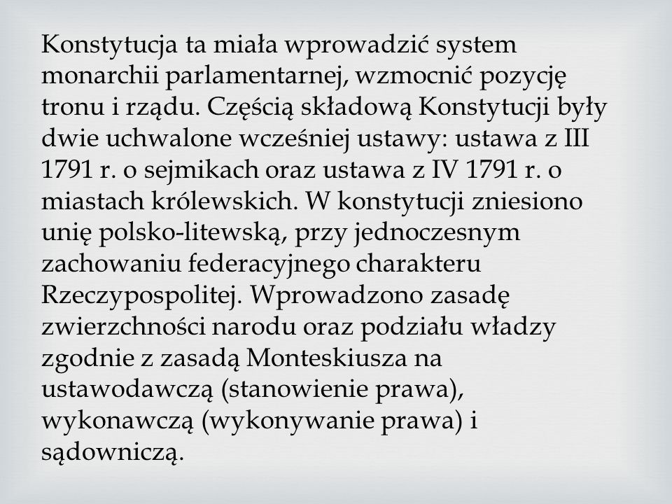 Uchwalona 3 maja 1791 roku ustawa reguluje ustrój prawny Rzeczypospolitej Obojga Narodów. Powszechnie przyjmuje się, że Konstytucja 3 maja była pierws