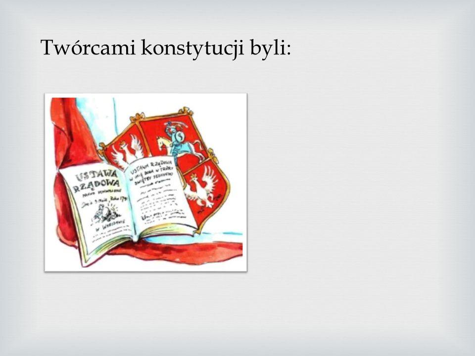 Twórcami konstytucji byli: