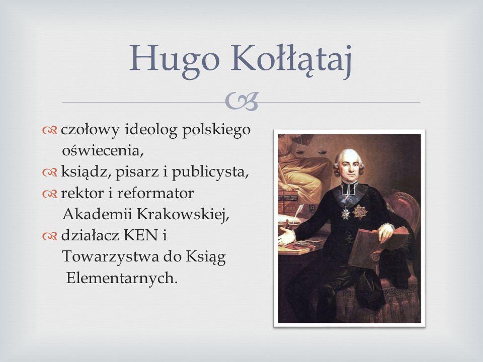   czołowy ideolog polskiego oświecenia,  ksiądz, pisarz i publicysta,  rektor i reformator Akademii Krakowskiej,  działacz KEN i Towarzystwa do Ksiąg Elementarnych.