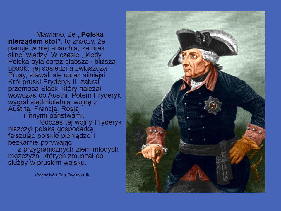 """Mawiano, że """"Polska nierządem stoi"""", to znaczy, że panuje w niej anarchia, że brak silnej władzy. W czasie, kiedy Polska była coraz słabsza i bliższa"""