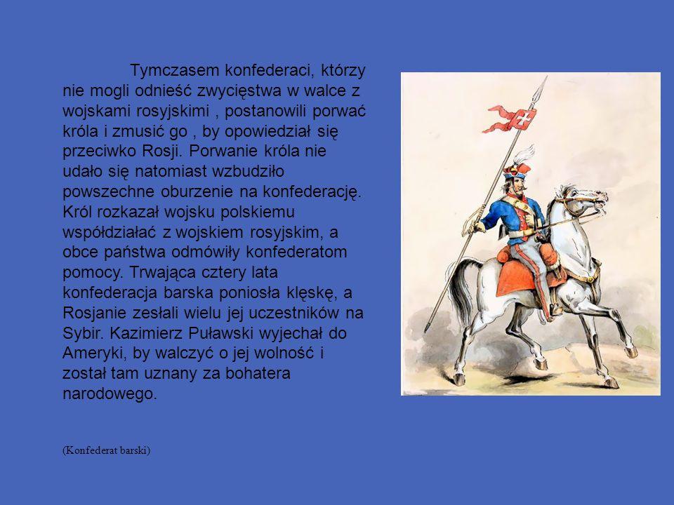 Tymczasem konfederaci, którzy nie mogli odnieść zwycięstwa w walce z wojskami rosyjskimi, postanowili porwać króla i zmusić go, by opowiedział się prz