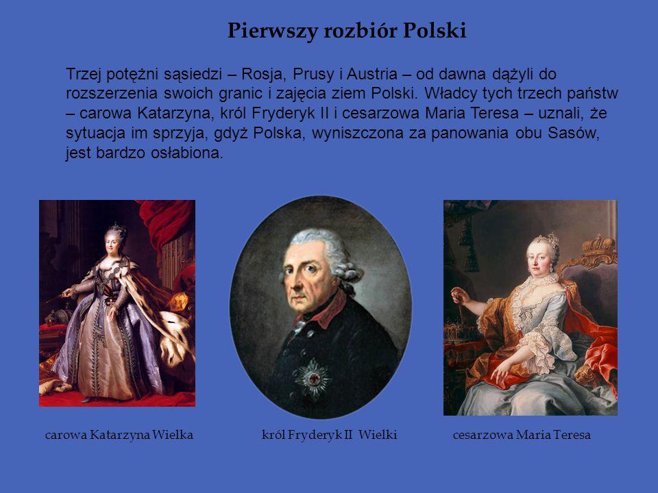 Pierwszy rozbiór Polski Trzej potężni sąsiedzi – Rosja, Prusy i Austria – od dawna dążyli do rozszerzenia swoich granic i zajęcia ziem Polski. Władcy