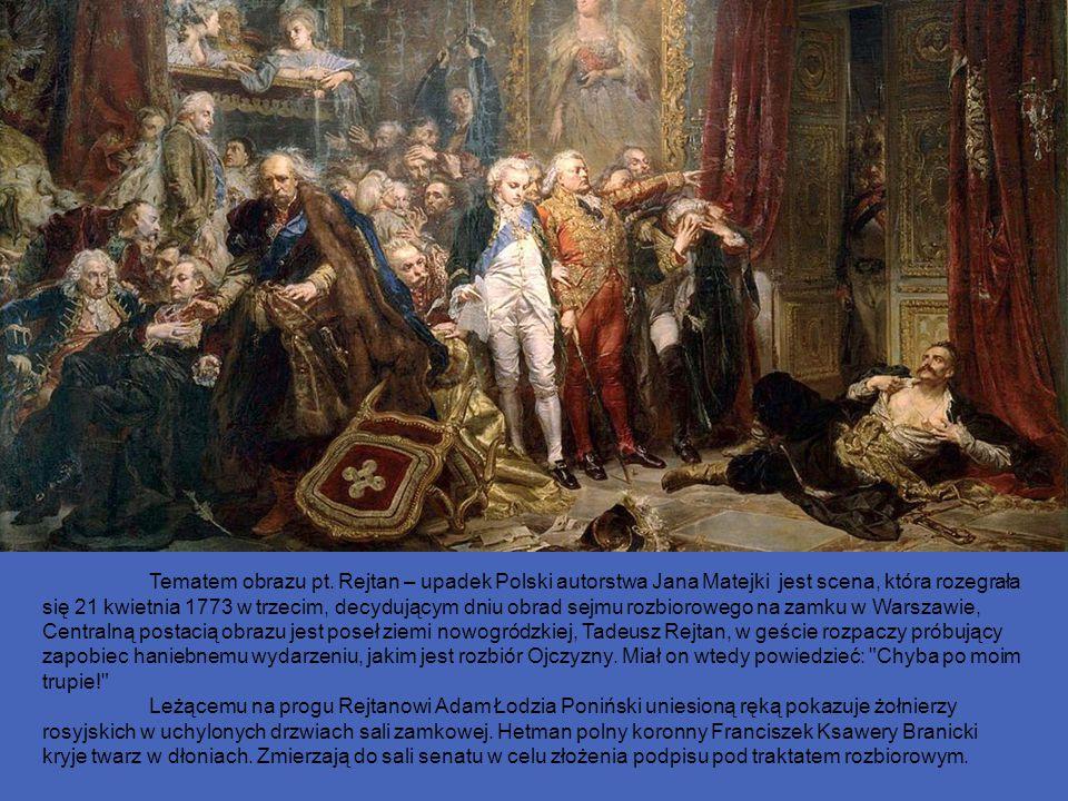Tematem obrazu pt. Rejtan – upadek Polski autorstwa Jana Matejki jest scena, która rozegrała się 21 kwietnia 1773 w trzecim, decydującym dniu obrad se