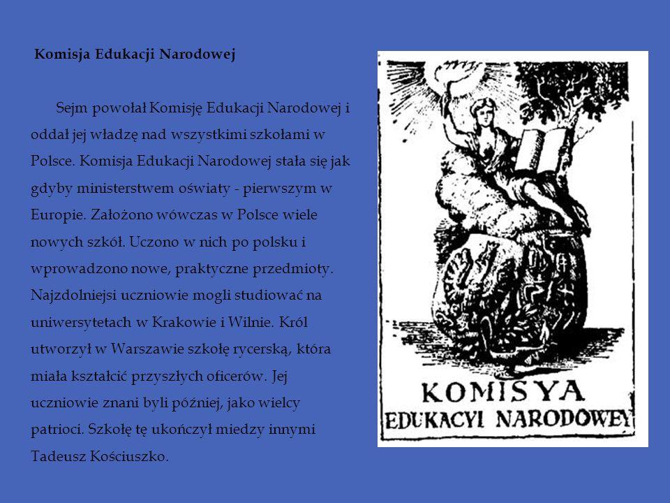 Komisja Edukacji Narodowej Sejm powołał Komisję Edukacji Narodowej i oddał jej władzę nad wszystkimi szkołami w Polsce. Komisja Edukacji Narodowej sta