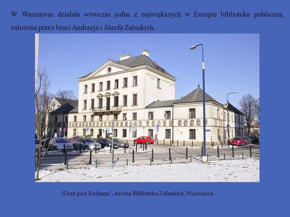 W Warszawie działała wówczas jedna z największych w Europie biblioteka publiczna, założona przez braci Andrzeja i Józefa Załuskich.