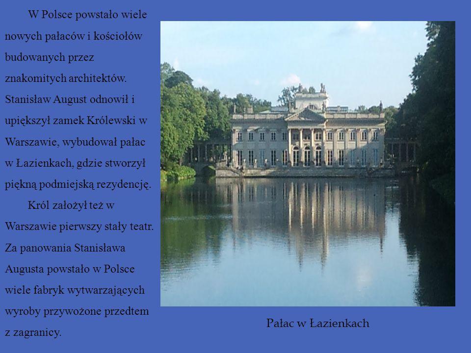 W Polsce powstało wiele nowych pałaców i kościołów budowanych przez znakomitych architektów. Stanisław August odnowił i upiększył zamek Królewski w Wa