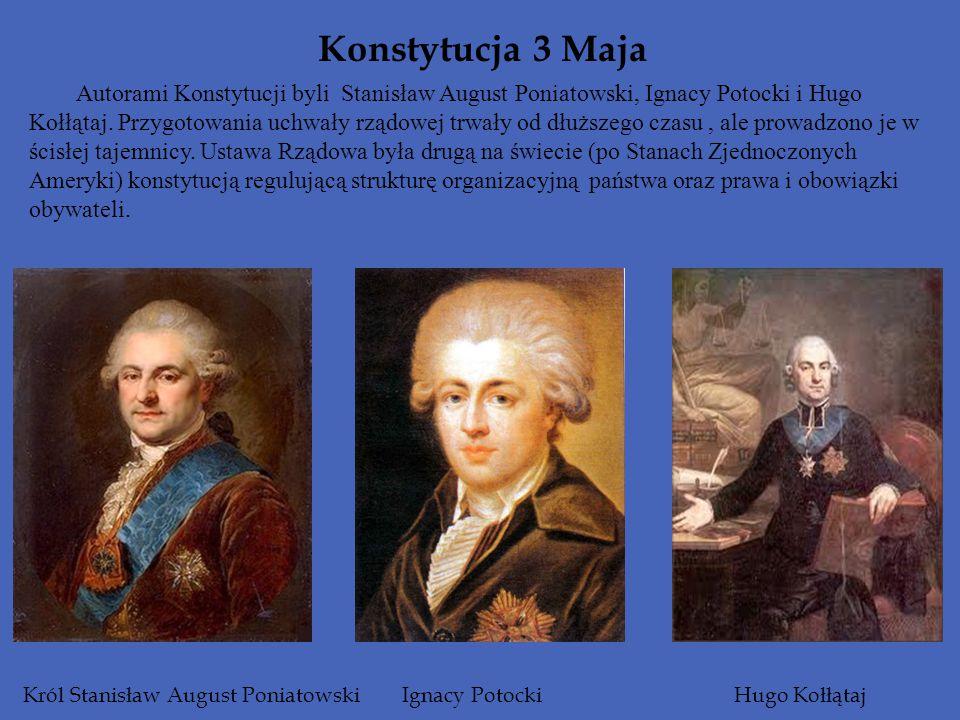 Konstytucja 3 Maja Autorami Konstytucji byli Stanisław August Poniatowski, Ignacy Potocki i Hugo Kołłątaj. Przygotowania uchwały rządowej trwały od dł