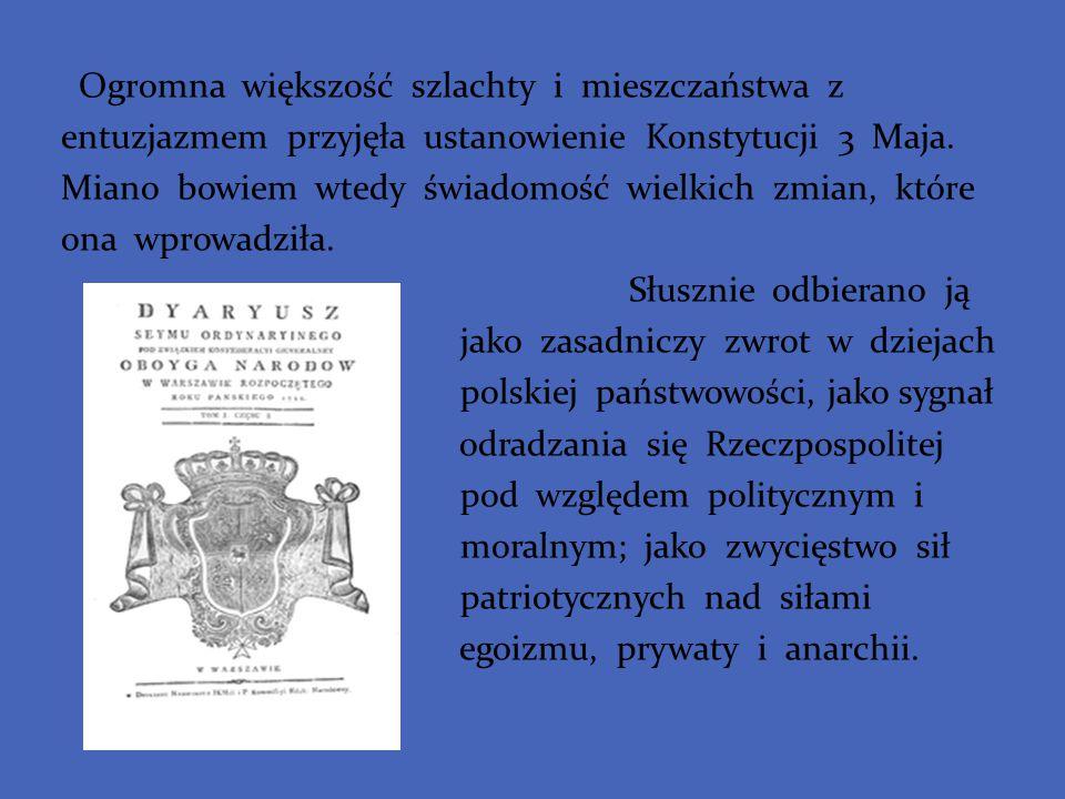 Ogromna większość szlachty i mieszczaństwa z entuzjazmem przyjęła ustanowienie Konstytucji 3 Maja. Miano bowiem wtedy świadomość wielkich zmian, które