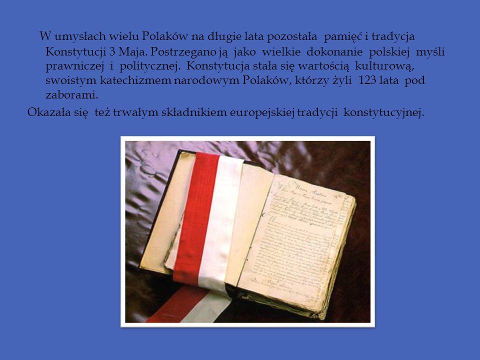 W umysłach wielu Polaków na długie lata pozostała pamięć i tradycja Konstytucji 3 Maja. Postrzegano ją jako wielkie dokonanie polskiej myśli prawnicze