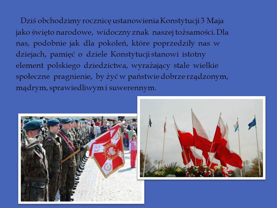 Dziś obchodzimy rocznicę ustanowienia Konstytucji 3 Maja jako święto narodowe, widoczny znak naszej tożsamości. Dla nas, podobnie jak dla pokoleń, któ