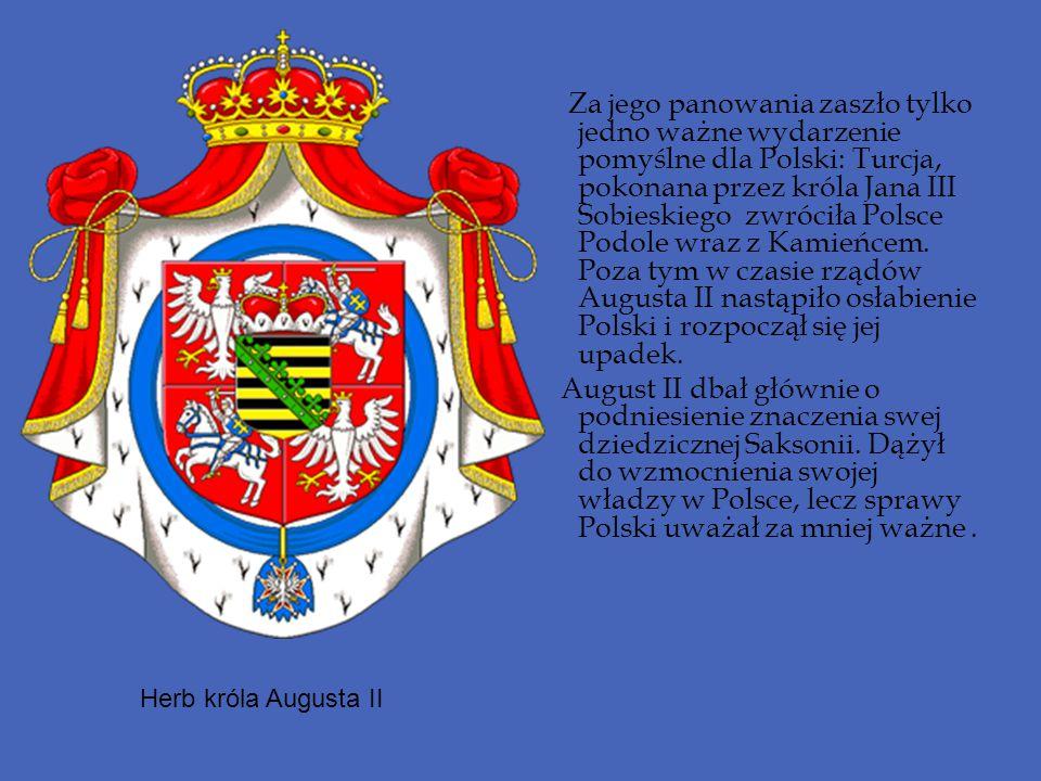 Za jego panowania zaszło tylko jedno ważne wydarzenie pomyślne dla Polski: Turcja, pokonana przez króla Jana III Sobieskiego zwróciła Polsce Podole wr