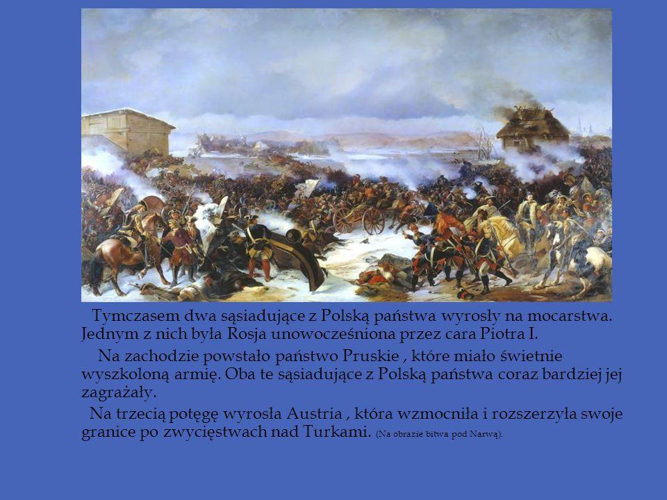 Tymczasem dwa sąsiadujące z Polską państwa wyrosły na mocarstwa. Jednym z nich była Rosja unowocześniona przez cara Piotra I. Na zachodzie powstało pa