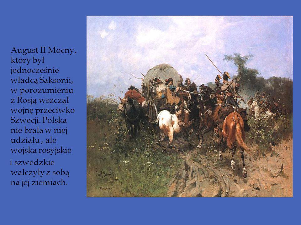 August II Mocny, który był jednocześnie władcą Saksonii, w porozumieniu z Rosją wszczął wojnę przeciwko Szwecji. Polska nie brała w niej udziału, ale