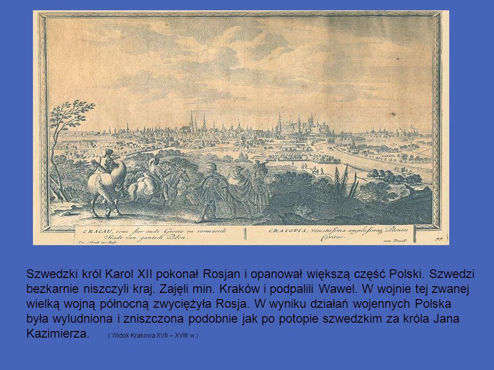 Szwedzki król Karol XII pokonał Rosjan i opanował większą część Polski. Szwedzi bezkarnie niszczyli kraj. Zajęli min. Kraków i podpalili Wawel. W wojn