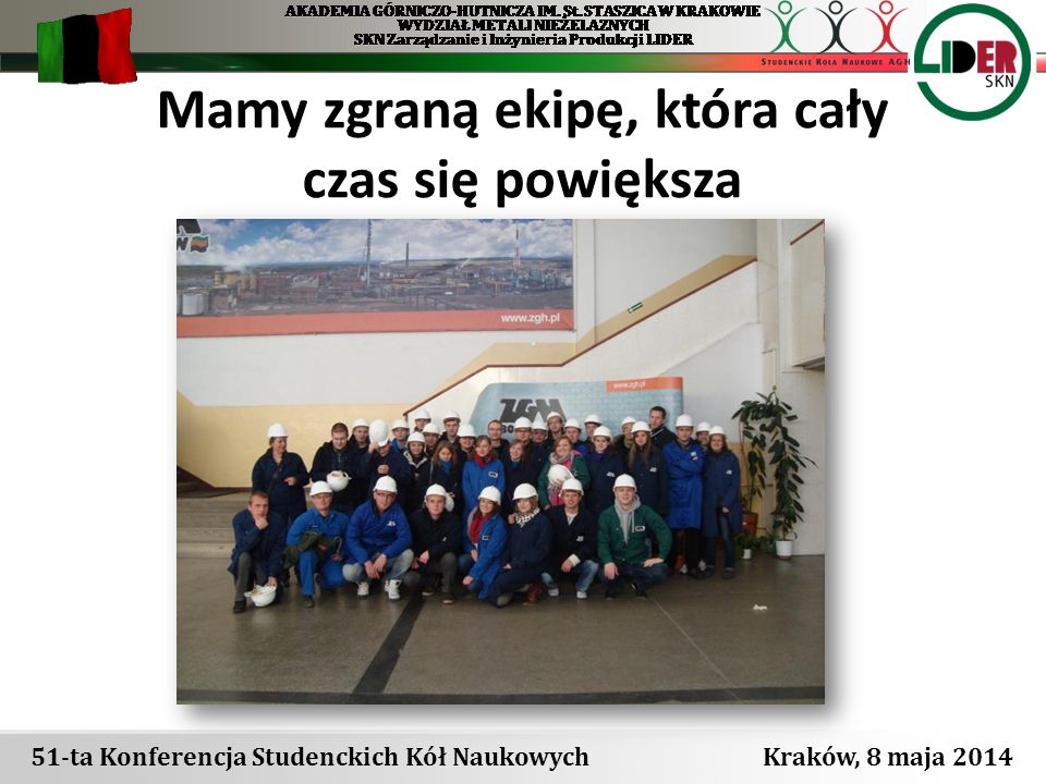 51-ta Konferencja Studenckich Kół Naukowych Kraków, 8 maja 2014 Mamy zgraną ekipę, która cały czas się powiększa