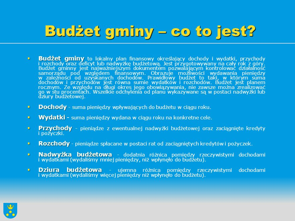 Budżet gminy – co to jest?  Budżet gminy  Budżet gminy to lokalny plan finansowy określający dochody i wydatki, przychody i rozchody oraz deficyt lu