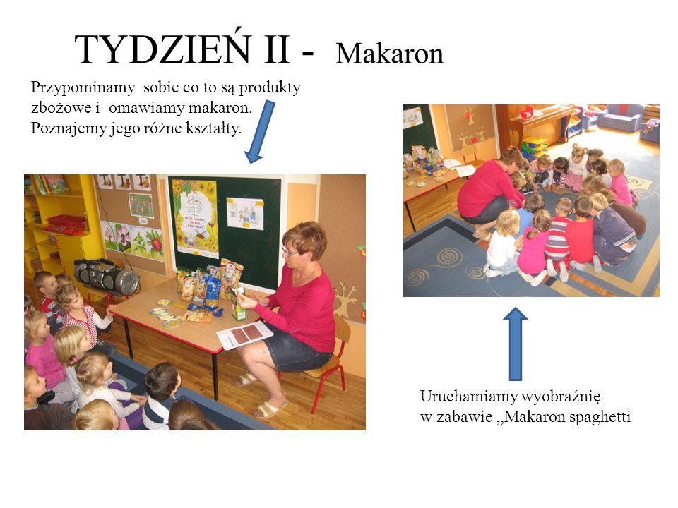 TYDZIEŃ II - Makaron Przypominamy sobie co to są produkty zbożowe i omawiamy makaron. Poznajemy jego różne kształty. Uruchamiamy wyobraźnię w zabawie