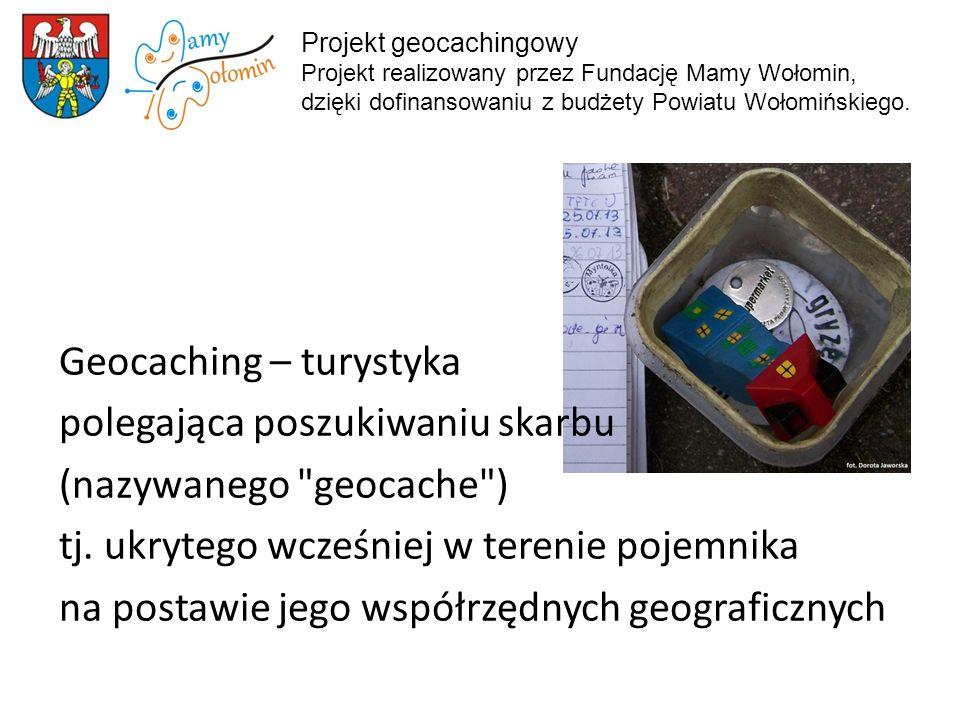 Geocaching – turystyka polegająca poszukiwaniu skarbu (nazywanego geocache ) tj.