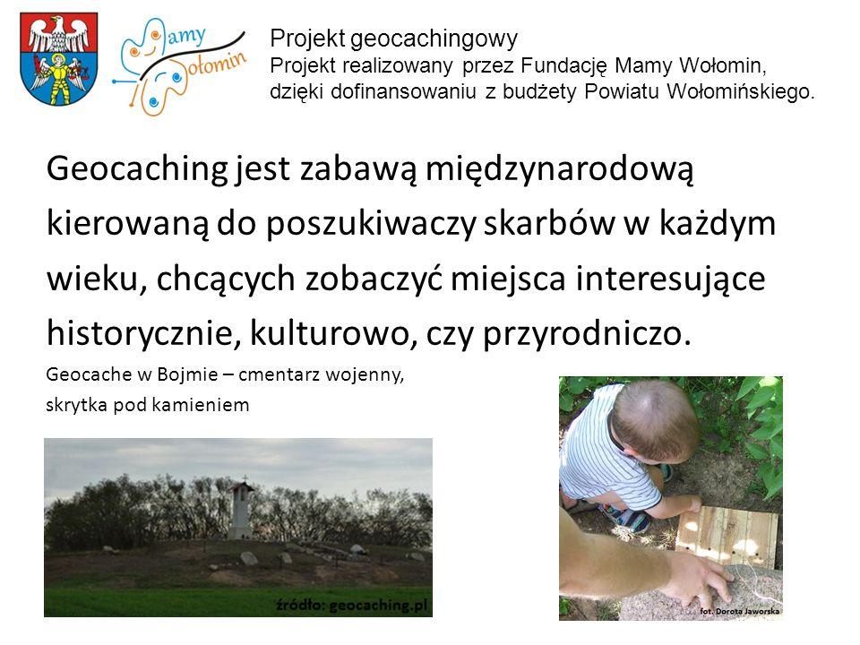 Geocaching jest zabawą międzynarodową kierowaną do poszukiwaczy skarbów w każdym wieku, chcących zobaczyć miejsca interesujące historycznie, kulturowo