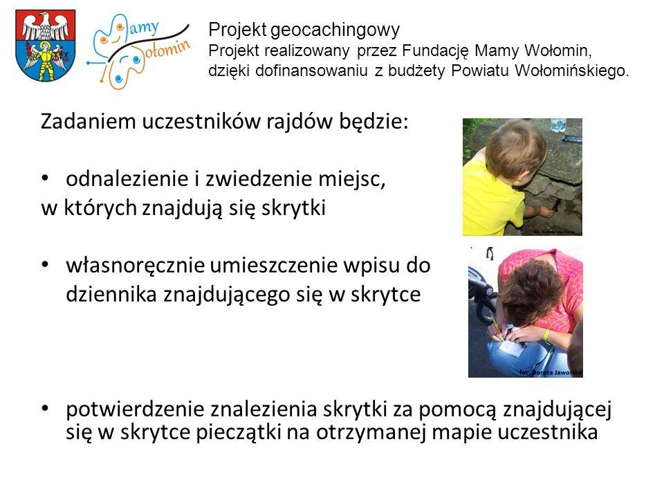 Projekt geocachingowy Projekt realizowany przez Fundację Mamy Wołomin, dzięki dofinansowaniu z budżety Powiatu Wołomińskiego.