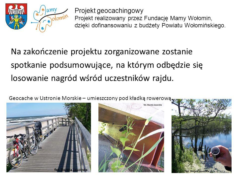 Projekt geocachingowy Projekt realizowany przez Fundację Mamy Wołomin, dzięki dofinansowaniu z budżety Powiatu Wołomińskiego. Na zakończenie projektu
