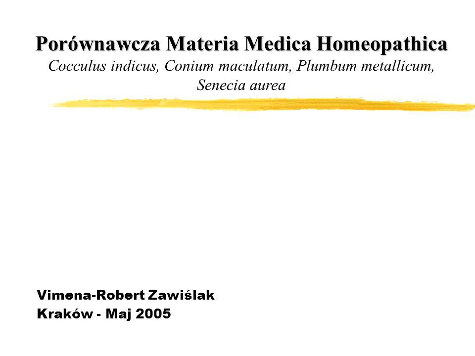 Vimena-Robert Zawiślak Kraków - Maj 2005 Porównawcza Materia Medica Homeopathica Porównawcza Materia Medica Homeopathica Cocculus indicus, Conium maculatum, Plumbum metallicum, Senecia aurea
