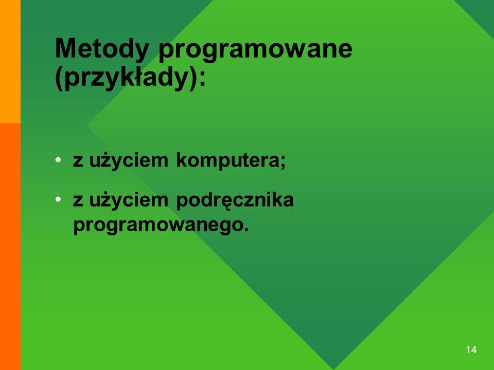 14 Metody programowane (przykłady): z użyciem komputera; z użyciem podręcznika programowanego.