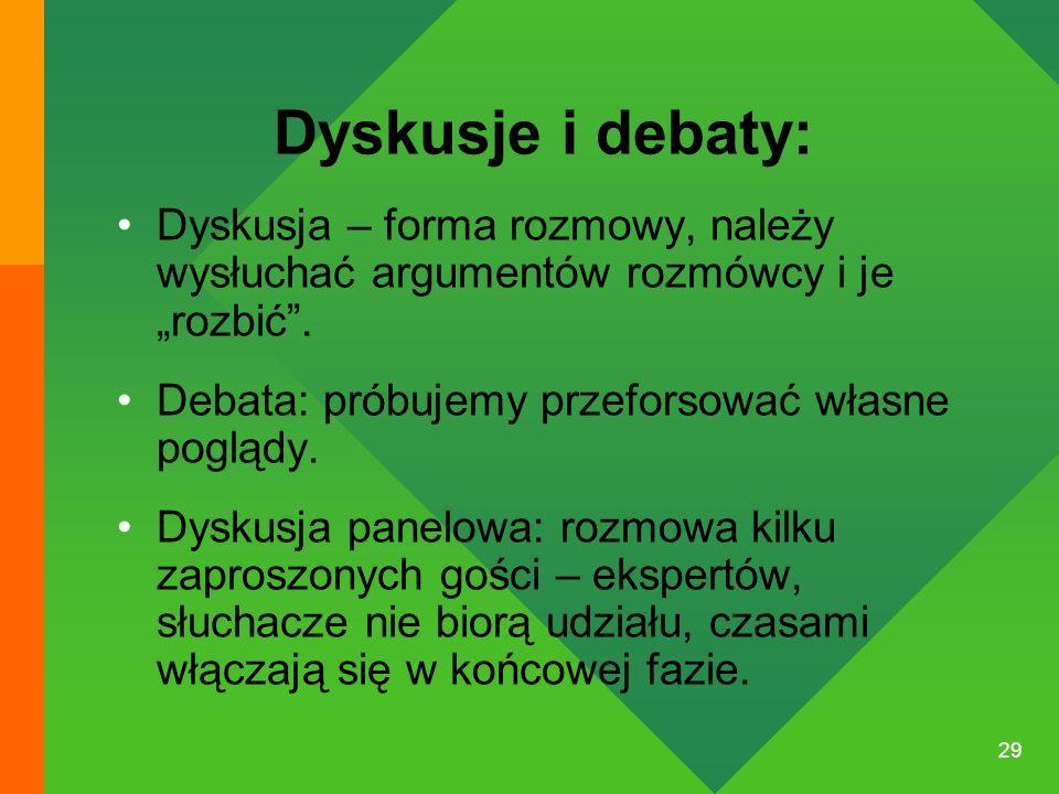 """29 Dyskusje i debaty: Dyskusja – forma rozmowy, należy wysłuchać argumentów rozmówcy i je """"rozbić"""". Debata: próbujemy przeforsować własne poglądy. Dys"""