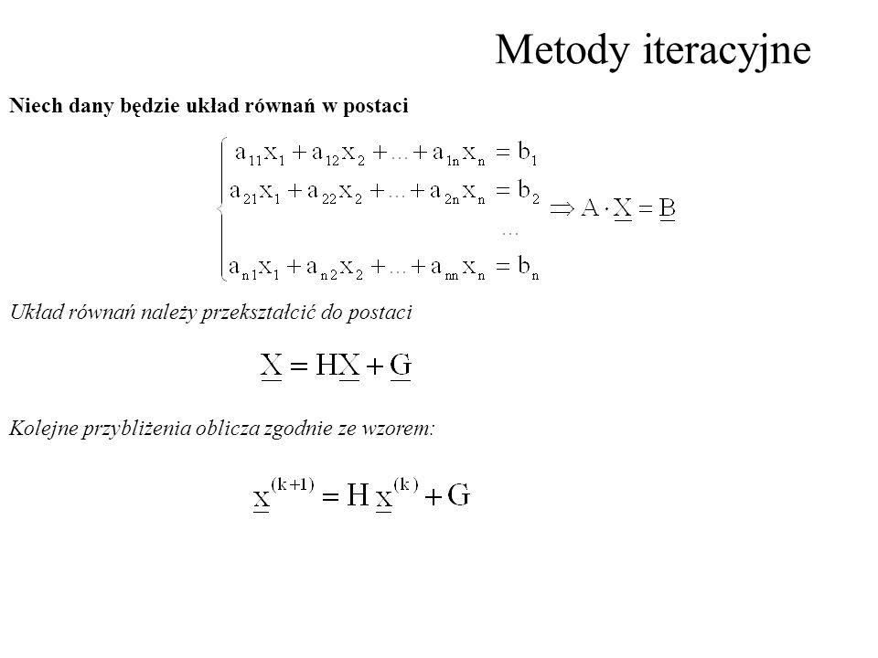 Metody iteracyjne Układ równań należy przekształcić do postaci Niech dany będzie układ równań w postaci Kolejne przybliżenia oblicza zgodnie ze wzorem