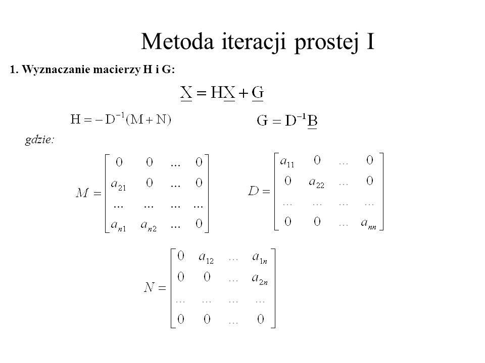 Metoda iteracji prostej I 1. Wyznaczanie macierzy H i G: gdzie:
