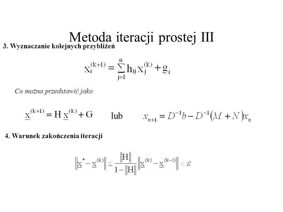 Metoda iteracji prostej III 3. Wyznaczanie kolejnych przybliżeń Co można przedstawić jako 4. Warunek zakończenia iteracji lub