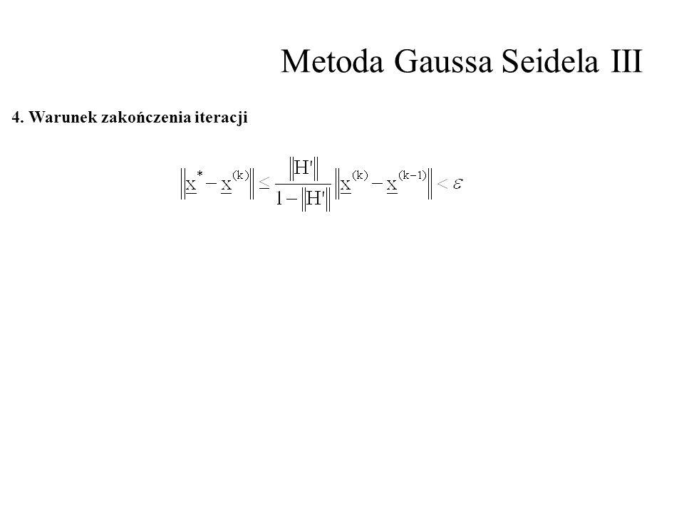 Metoda Gaussa Seidela III 4. Warunek zakończenia iteracji